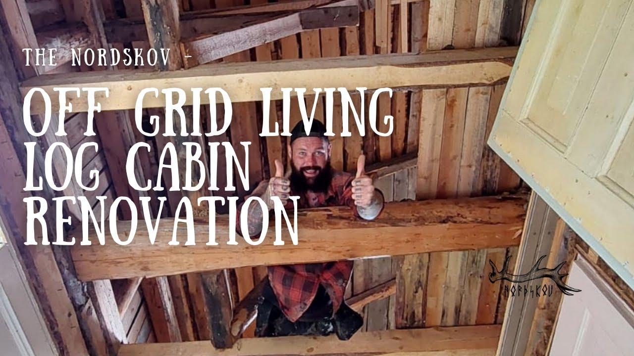 OFF GRID LIVING  LOG CABIN RENOVATION